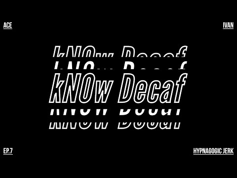 kNOw Decaf Ep 7 – Hypnagogic Jerk (Hip-Hop & Entertainment Podcast)